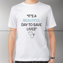 ITS A BEAUTIFUL DAY TO SAVE LIVES camiseta unisex sanitarios